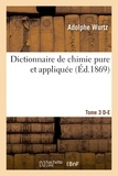 Wurtz - Dictionnaire de chimie pure et appliquée T.3. D-E.
