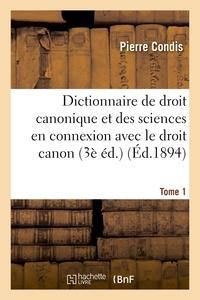 Michel André - Dictionnaire de droit canonique et des sciences en connexion avec le droit canon T1.