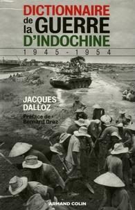 Jacques Dalloz - Dictionnaire de la guerre d'Indochine - 1945-1954.