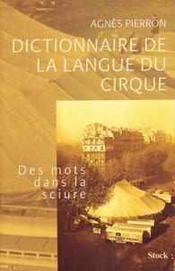 Agnès Pierron - Dictionnaire de la langue du cirque - Des mots dans la sciure.