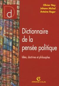 Olivier Nay et Johann Michel - Dictionnaire de la pensée politique - Idées, doctrines et philosophes.