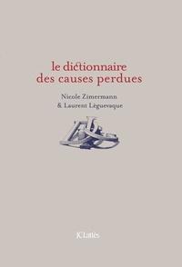 Dictionnaire des causes perdues - Nicole Zimermann,Laurent Lèguevaque
