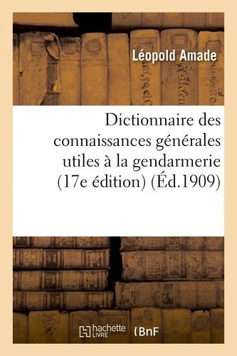 Léopold Amade - Dictionnaire des connaissances générales utiles à la gendarmerie (17e édition).