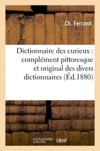 Ferrand - Dictionnaire des curieux : complément pittoresque et original des divers dictionnaires.