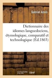 Gabriel Azaïs - Dictionnaire des idiomes languedociens, étymologique, comparatif et technologique.
