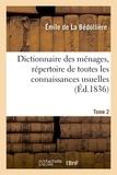 Emile de La Bédollière - Dictionnaire des ménages, répertoire de toutes les connaissances usuelles.Tome 2.