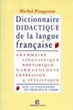 Michel Pougeoise - Dictionnaire didactique de la langue française - Grammaire, linguistique, rhétorique, narratologie, expression et stylistique, avec la conjugaison des principaux verbes.