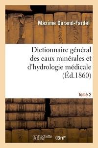 Maxime Durand-Fardel - Dictionnaire général des eaux minérales et d'hydrologie médicale. Tome 2.