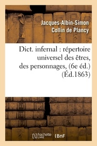 Jacques-Albin-Simon Collin de Plancy - Dictionnaire infernal : répertoire universel des êtres, des personnages (6e édition. 1863).