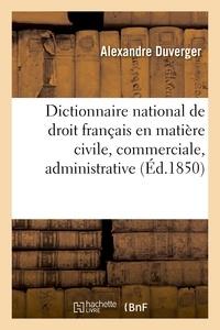Duverger - Dictionnaire national de droit français en matière civile, commerciale, administrative et politique.