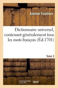 Antoine Furetière - Dictionnaire universel, contenant généralement tous les mots françois.Tome 3.
