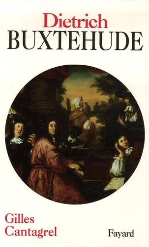 Gilles Cantagrel - Dieterich Buxtehude - Et la musique en Allemagne du Nord dans la seconde moitié du XVIIe siècle.
