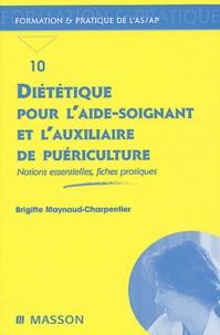 Brigitte Maynaud-Charpentier - Diététique pour l'aide-soignant et l'auxiliaire de puériculture - Notions essentielles, fiches pratiques.