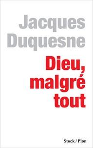 Jacques Duquesne - Dieu, malgré tout.
