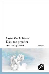 Josyane Carole Rousso - Dieu me prendra comme je suis....