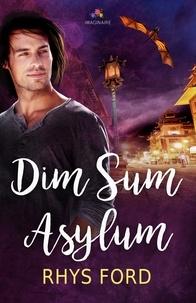 Rhys Ford - Dim Sum Asylum.