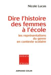 Nicole Lucas - Dire l'histoire des femmes à l'école - Les représentations du genre en contexte scolaire.