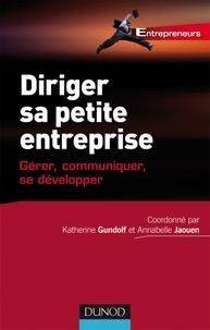 Katherine Gundolf et Annabelle Jaouen - Diriger sa petite entreprise - Gérer, communiquer, se développer.