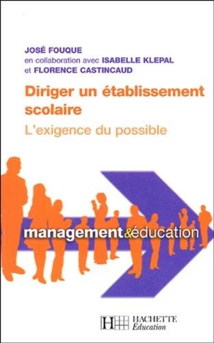 Florence Castincaud et José Fouque - Diriger un établissement scolaire - L'exigence du possible.