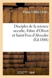 Papus - Disciples de la science occulte, Fabre d'Olivet et Saint-Yves d'Alveydre.