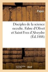 Papus - Disciples de la science occulte. Fabre d'Olivet et Saint-Yves d'Alveydre.