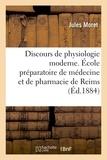 Jules Moret - Discours de physiologie moderne. École préparatoire de médecine et de pharmacie de Reims.
