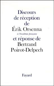 Bertrand Poirot-Delpech et Erik Orsenna - Discours de réception de M. Érik Orsenna à l'Académie française et réponse de M. Bertrand Poirot-Delpech.