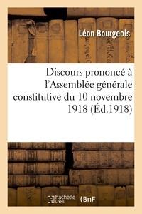 Léon Bourgeois - Discours prononcé à l'Assemblée générale constitutive du 10 novembre 1918.