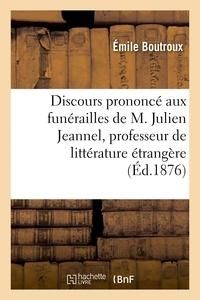 Emile Boutroux - Discours prononcé aux funérailles de M. Julien Jeannel, professeur de littérature étrangère.