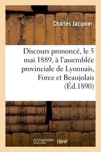 Charles Jacquier - Discours prononcé, le 5 mai 1889, à l'assemblée provinciale de Lyonnais, Forez et Beaujolais.