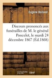 Eugène Rolland et Charles Dupin - Discours prononcés aux funérailles de M. le général Poncelet, le mardi 24 décembre 1867.