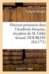 François Arnaud - Discours prononcés dans l'Académie françoise, réception de M. l'abbé Arnaud. DOUBLON.