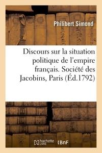 Philibert Simond - Discours sur la situation politique de l'empire français. Société des Jacobins, Paris.
