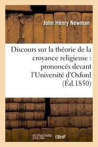 John Henry Newman - Discours sur la théorie de la croyance religieuse : prononcés devant l'Université d'Oxford.