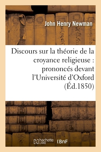 Discours sur la théorie de la croyance religieuse : prononcés devant l'Université d'Oxford