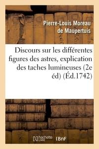 Pierre-Louis Moreau de Maupertuis - Discours sur les différentes figures des astres. Où l'on donne l'explication des taches.