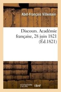 Abel-François Villemain - Discours. Académie française, 28 juin 1821.