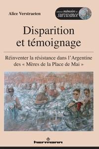 """Alice Verstraeten - Disparition et témoignage - Réinventer la résistance dans l'Argentine des """"Mères de la Place de Mai""""."""