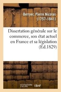 Pierre Nicolas Berryer - Dissertation générale sur le commerce, son état actuel en France et sa législation.