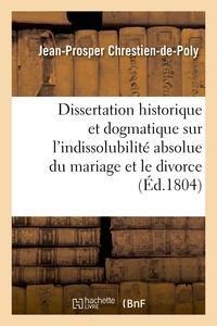 Michel Chrestien - Dissertation historique et dogmatique sur l'indissolubilité absolue du mariage et le divorce.