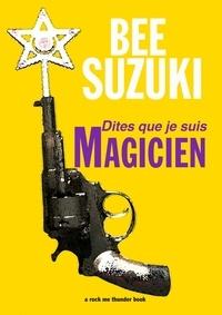 Bee Suzuki - Dites que je suis magicien.