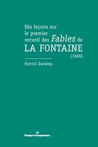 Patrick Dandrey - Dix leçons sur le premier recueil des Fables de La Fontaine (1668).