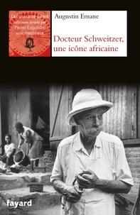 Augustin Emane - Docteur Schweitzer, une icône africaine.