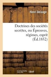 Henri Delaage - Doctrines des sociétés secrètes, ou Épreuves, régimes, esprit, (Éd.1852).