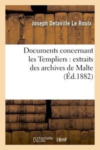 Joseph Delaville Le Roulx - Documents concernant les Templiers : extraits des archives de Malte (Éd.1882).