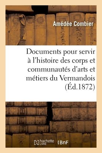 Hachette BNF - Documents inédits pour servir à l'histoire des corps et communautés d'arts et métiers du Vermandois.