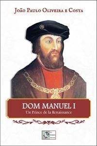 João Paulo Oliveira E Costa - Dom Manuel I - Un prince de la Renaissance.