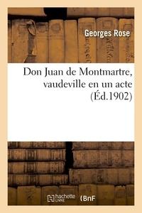 Georges Rose - Don Juan de Montmartre, vaudeville en un acte.