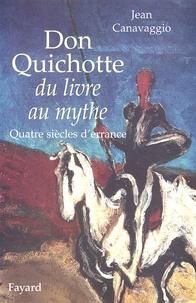 Jean Canavaggio - Don Quichotte, du livre au mythe - Quatre siècles d'errance.