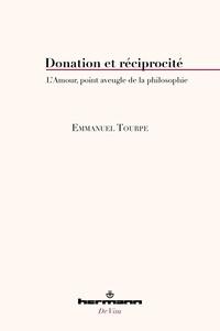 Emmanuel Tourpe - Donation et réciprocité - L'amour, point aveugle de la philosophie.